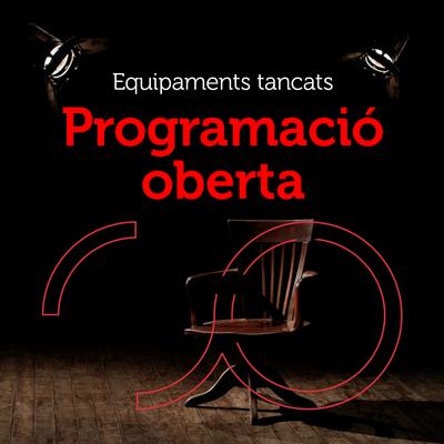 Programació Equipaments tancats, programació oberta. Càpsules de teatre, música, dansa i circ