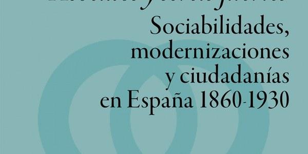 """Presentació del llibre """"Asociaos y seréis fuertes. Sociabilidades, modernizaciones y ciudadanías en España 1860-1930"""