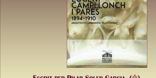 """Presentació del Llibre """"Eugeni Campllonch Parés - 1894 - 1910 - Arquitecte i urbanista vilafranquí"""