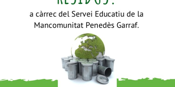 """Xerrada . """"Impactes ambientals que produeixen els residus"""""""